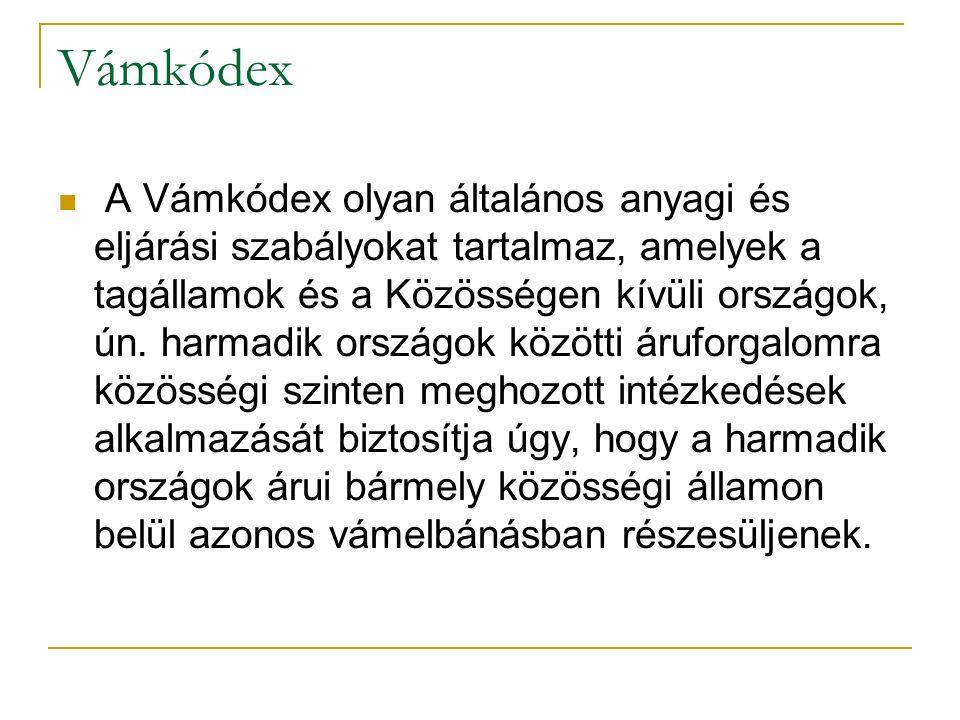 Vámkódex A Vámkódex olyan általános anyagi és eljárási szabályokat tartalmaz, amelyek a tagállamok és a Közösségen kívüli országok, ún.