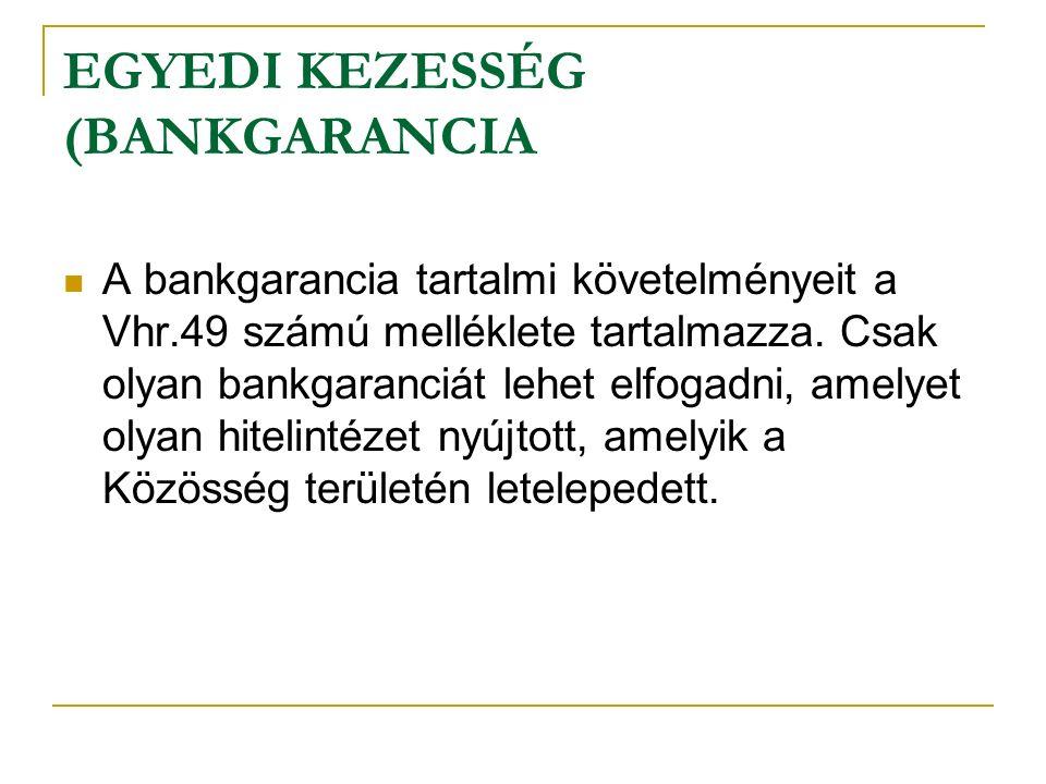 EGYEDI KEZESSÉG (BANKGARANCIA A bankgarancia tartalmi követelményeit a Vhr.49 számú melléklete tartalmazza.