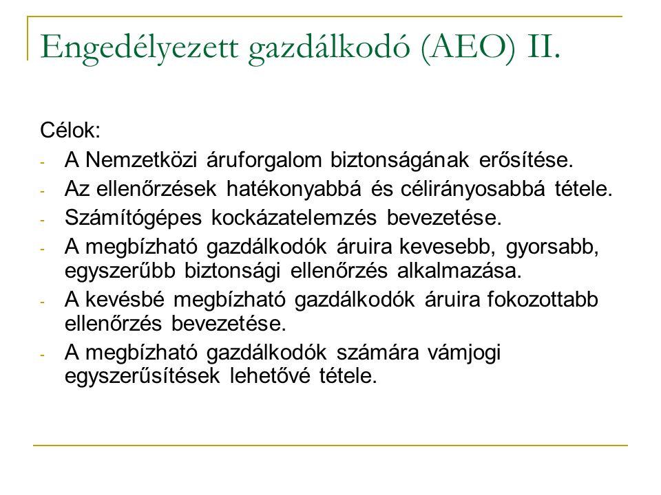 Engedélyezett gazdálkodó (AEO) II. Célok: - A Nemzetközi áruforgalom biztonságának erősítése.