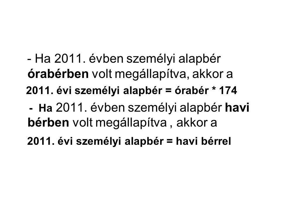 - Ha 2011. évben személyi alapbér órabérben volt megállapítva, akkor a 2011.