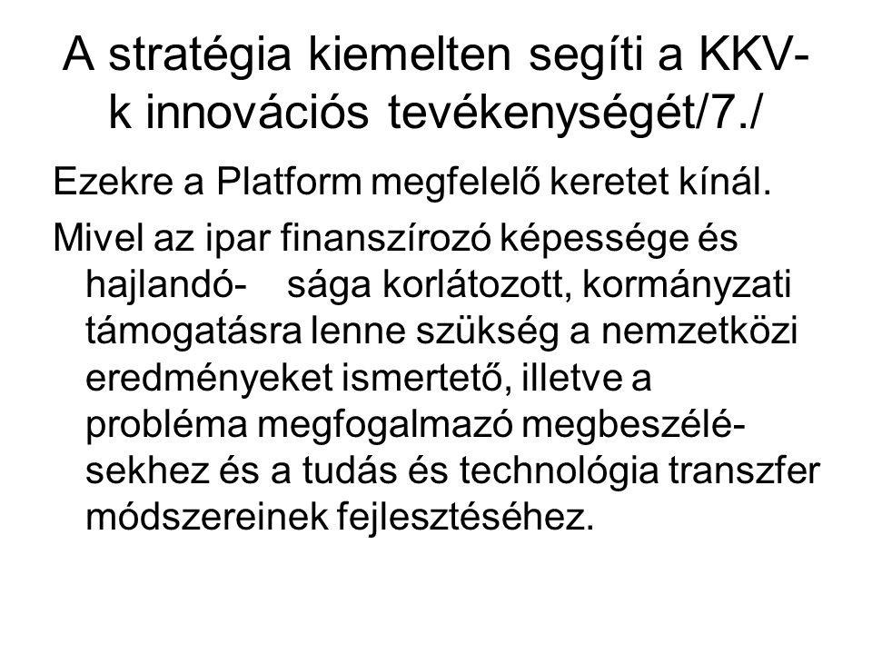 A stratégia kiemelten segíti a KKV- k innovációs tevékenységét/7./ Ezekre a Platform megfelelő keretet kínál.