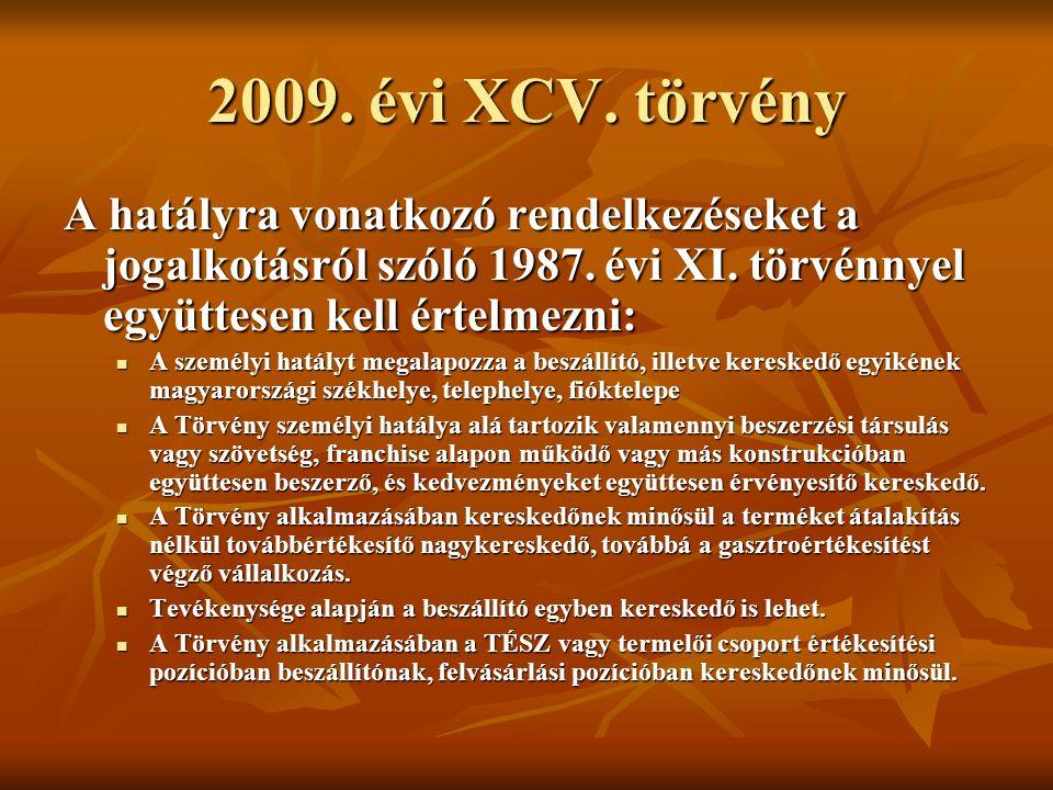 2009. évi XCV. törvény A hatályra vonatkozó rendelkezéseket a jogalkotásról szóló 1987.