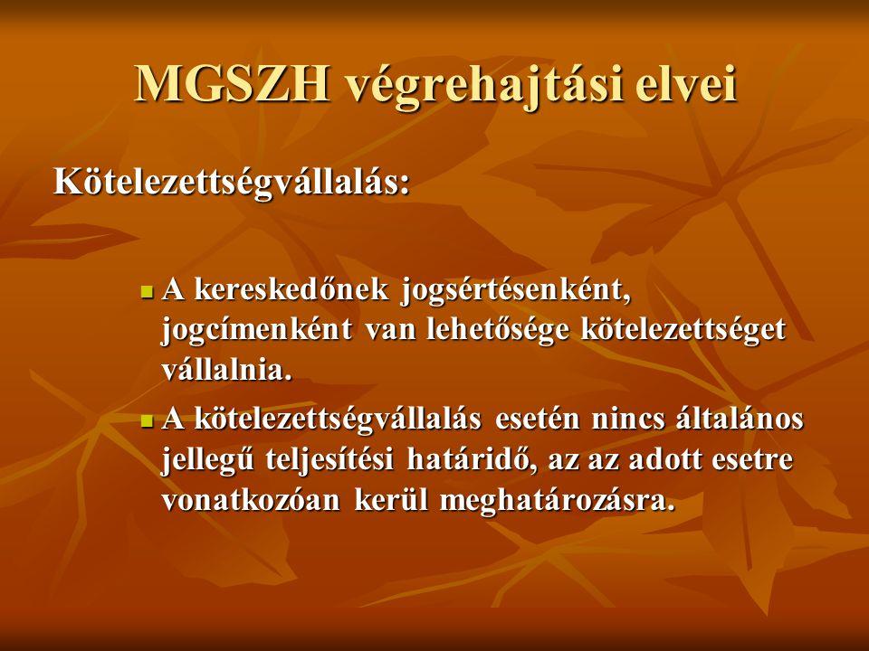 MGSZH végrehajtási elvei Kötelezettségvállalás: A kereskedőnek jogsértésenként, jogcímenként van lehetősége kötelezettséget vállalnia.