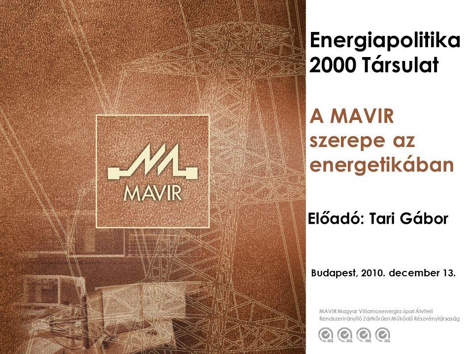 MAVIR Magyar Villamosenergia-ipari Átviteli Rendszerirányító Zártkörűen Működő Részvénytársaság Energiapolitika 2000 Társulat Budapest, 2010.