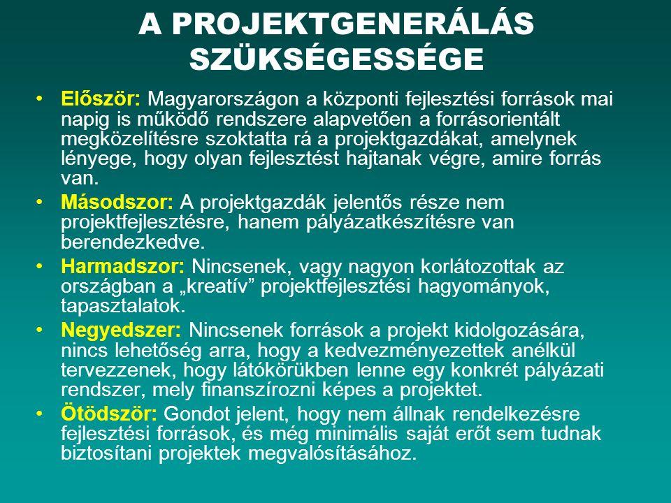 A PROJEKTGENERÁLÁS SZÜKSÉGESSÉGE Először: Magyarországon a központi fejlesztési források mai napig is működő rendszere alapvetően a forrásorientált megközelítésre szoktatta rá a projektgazdákat, amelynek lényege, hogy olyan fejlesztést hajtanak végre, amire forrás van.