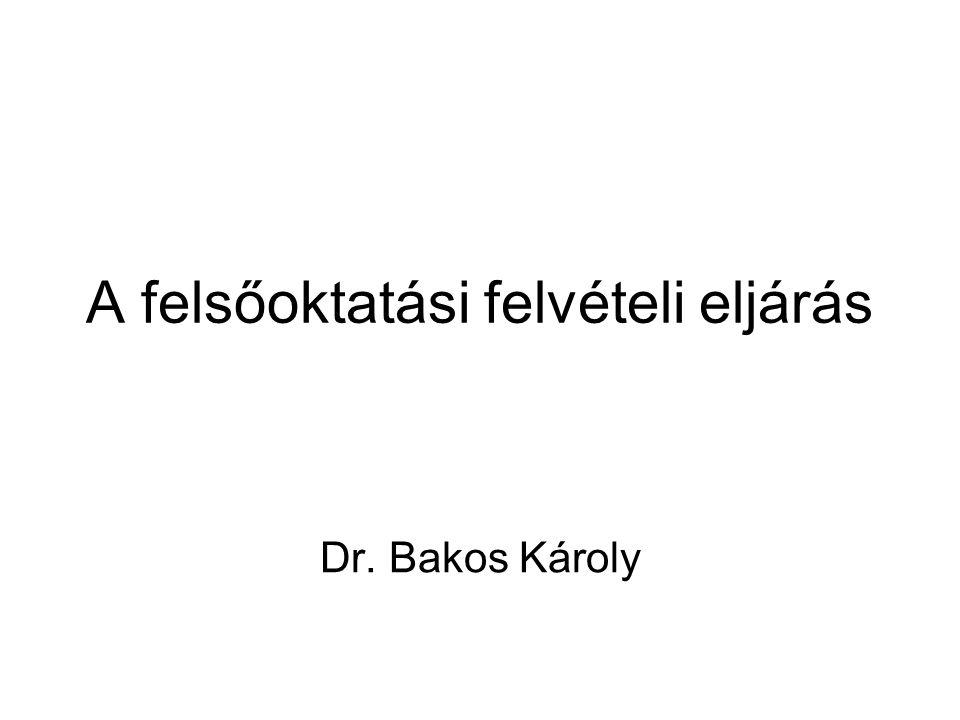 A felsőoktatási felvételi eljárás Dr. Bakos Károly