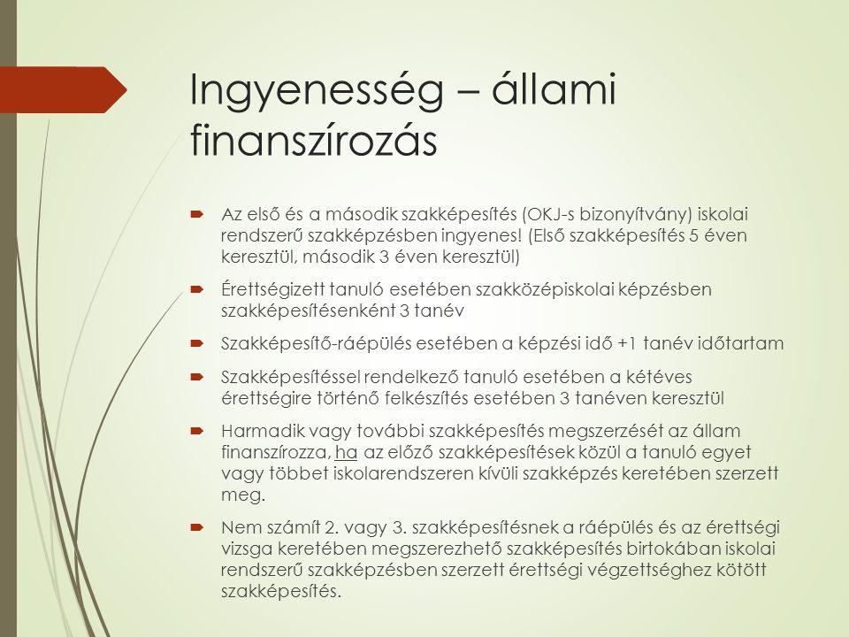 Ingyenesség – állami finanszírozás  Az első és a második szakképesítés (OKJ-s bizonyítvány) iskolai rendszerű szakképzésben ingyenes.