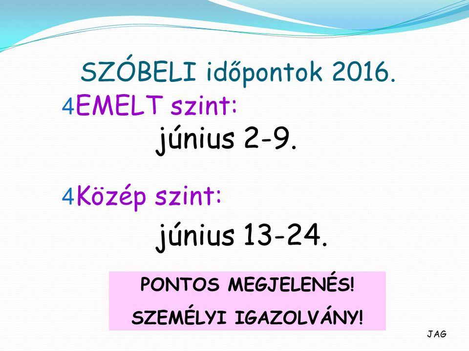 SZÓBELI időpontok 2016. 4 EMELT szint: június 2-9.