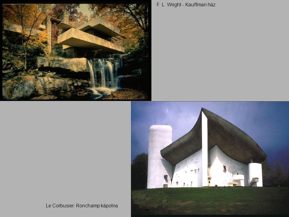 F. L. Wright - Kauffman ház Le Corbusier: Ronchamp kápolna