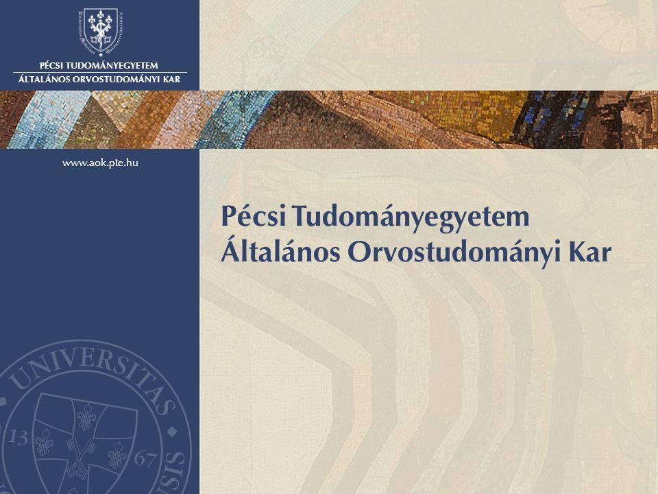 PÉCSI TUDOMÁNYEGYETEM ÁLTALÁNOS ORVOSTUDOMÁNYI KAR www.aok.pte.hu Pécsi Tudományegyetem Általános Orvostudományi Kar