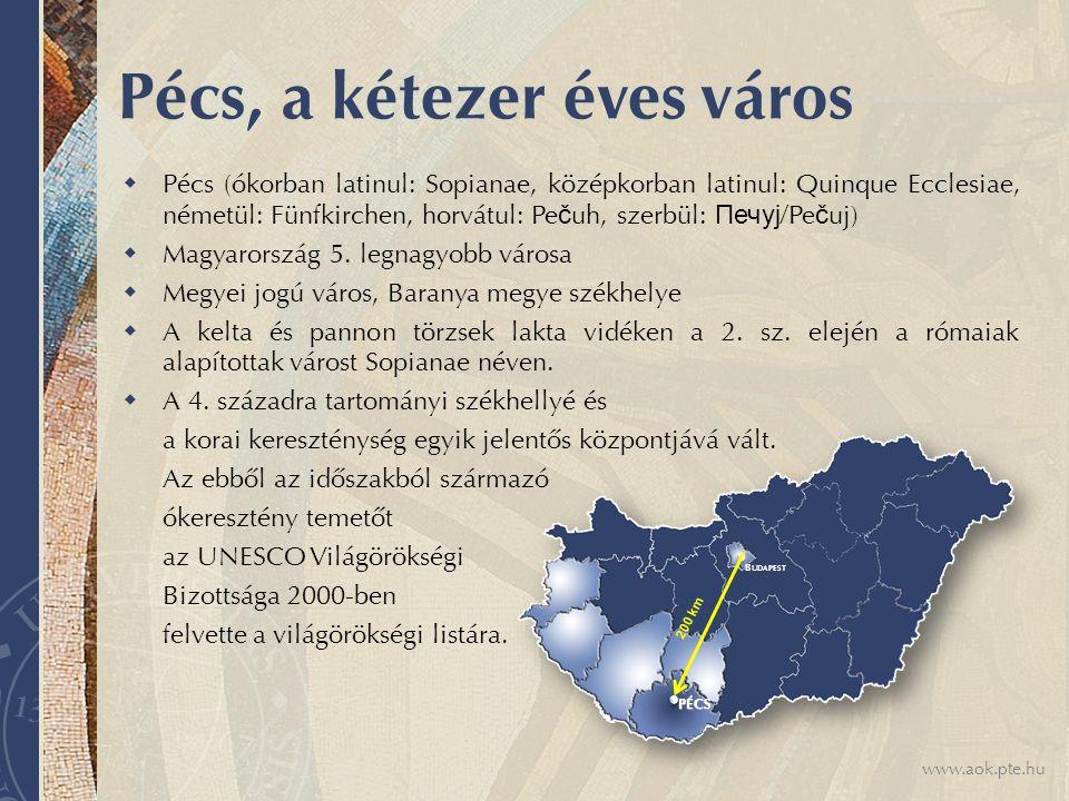 www.aok.pte.hu Pécs, a kétezer éves város  Pécs (ókorban latinul: Sopianae, középkorban latinul: Quinque Ecclesiae, németül: Fünfkirchen, horvátul: Pe č uh, szerbül: Печуј /Pe č uj)  Magyarország 5.