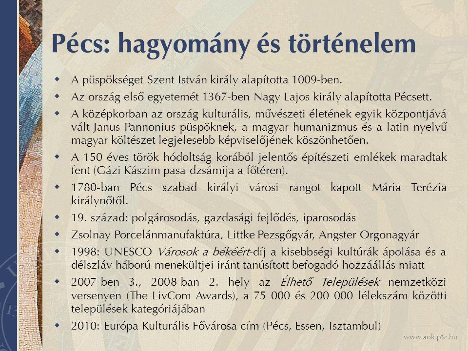 www.aok.pte.hu Pécs: hagyomány és történelem  A püspökséget Szent István király alapította 1009-ben.