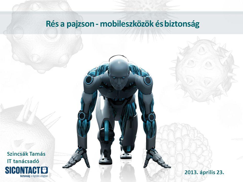 Rés a pajzson - mobileszközök és biztonság Szincsák Tamás IT tanácsadó 2013. április 23.