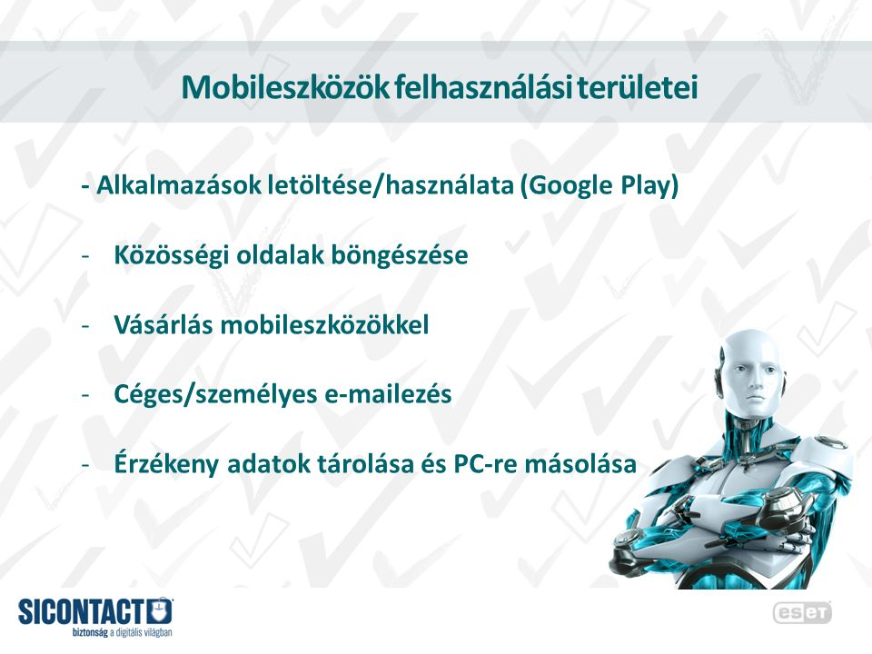 Mobileszközök felhasználási területei - Alkalmazások letöltése/használata (Google Play) -Közösségi oldalak böngészése -Vásárlás mobileszközökkel -Cége