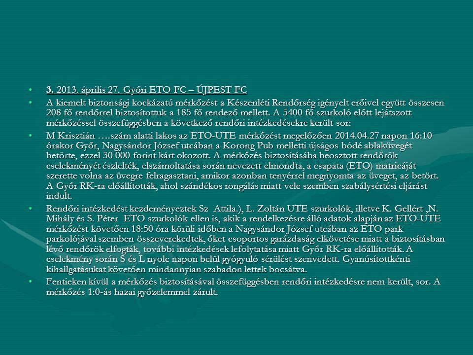 3. 2013. április 27. Győri ETO FC – ÚJPEST FC3. 2013. április 27. Győri ETO FC – ÚJPEST FC A kiemelt biztonsági kockázatú mérkőzést a Készenléti Rendő