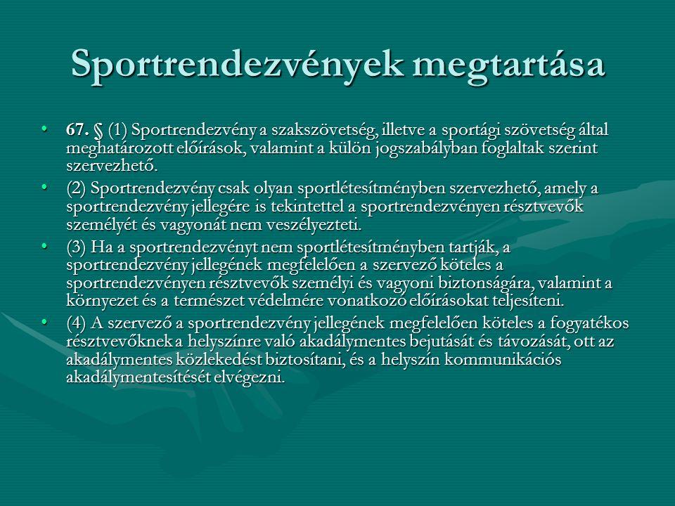 Sportrendezvények megtartása 67. § (1) Sportrendezvény a szakszövetség, illetve a sportági szövetség által meghatározott előírások, valamint a külön j