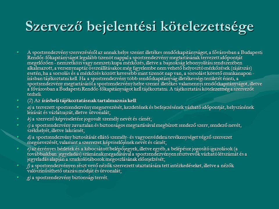 Szervező bejelentési kötelezettsége A sportrendezvény szervezéséről az annak helye szerint illetékes rendőrkapitányságot, a fővárosban a Budapesti Ren