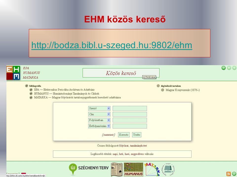EHM közös kereső http://bodza.bibl.u-szeged.hu:9802/ehm