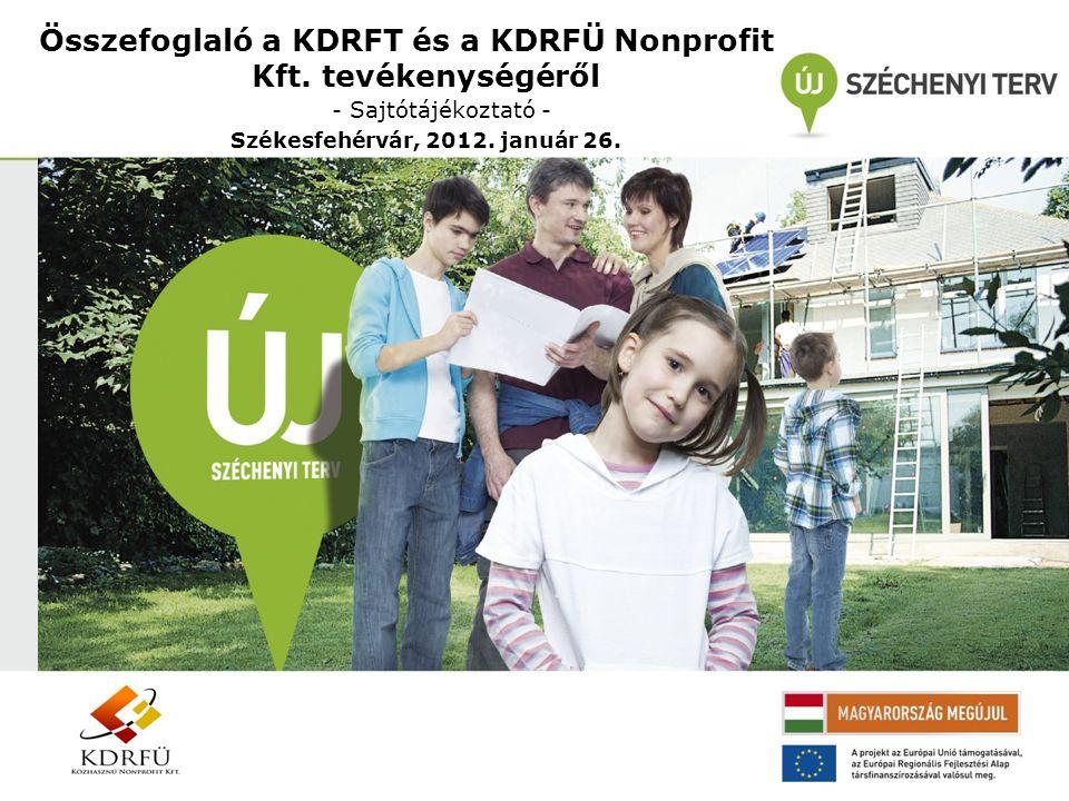 Összefoglaló a KDRFT és a KDRFÜ Nonprofit Kft. tevékenységéről - Sajtótájékoztató - Székesfehérvár, 2012. január 26.