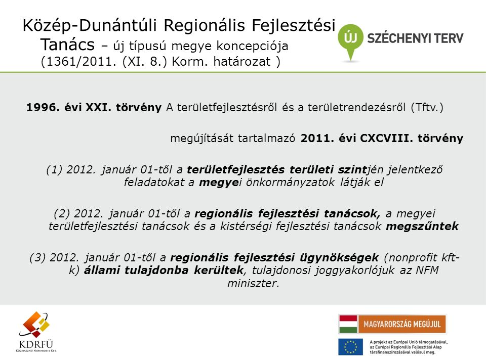 1996. évi XXI. törvény A területfejlesztésről és a területrendezésről (Tftv.) megújítását tartalmazó 2011. évi CXCVIII. törvény (1) 2012. január 01-tő