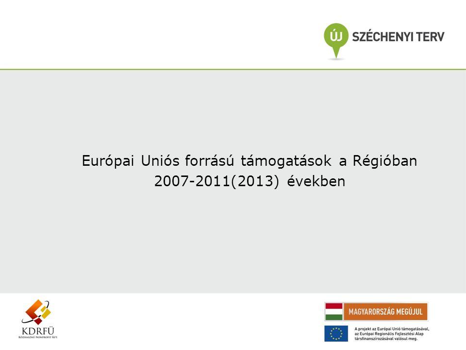 Európai Uniós forrású támogatások a Régióban 2007-2011(2013) években