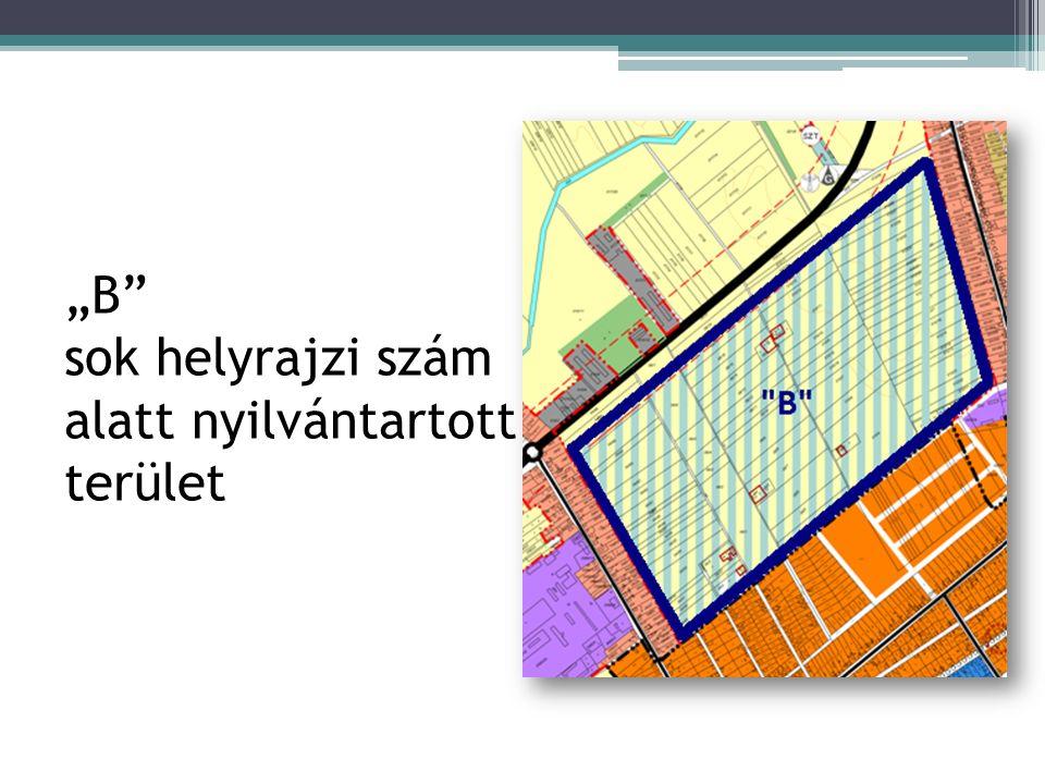 """""""B sok helyrajzi szám alatt nyilvántartott terület"""
