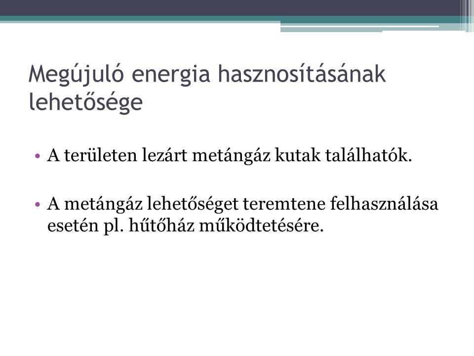 Megújuló energia hasznosításának lehetősége A területen lezárt metángáz kutak találhatók.