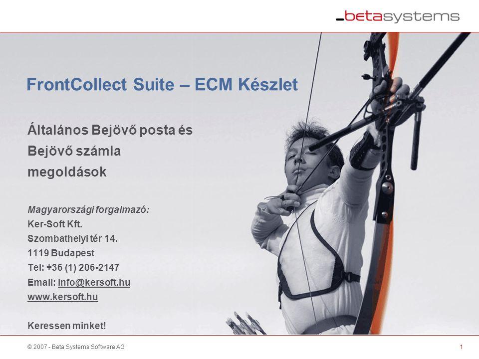 © 2007 - Beta Systems Software AG1 FrontCollect Suite – ECM Készlet Általános Bejövő posta és Bejövő számla megoldások Magyarországi forgalmazó: Ker-Soft Kft.