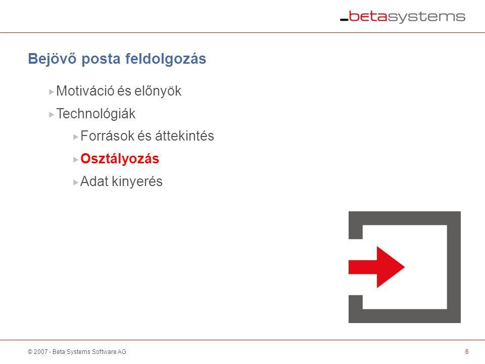 © 2007 - Beta Systems Software AG6  Motiváció és előnyök  Technológiák  Források és áttekintés  Osztályozás  Adat kinyerés Bejövő posta feldolgozás