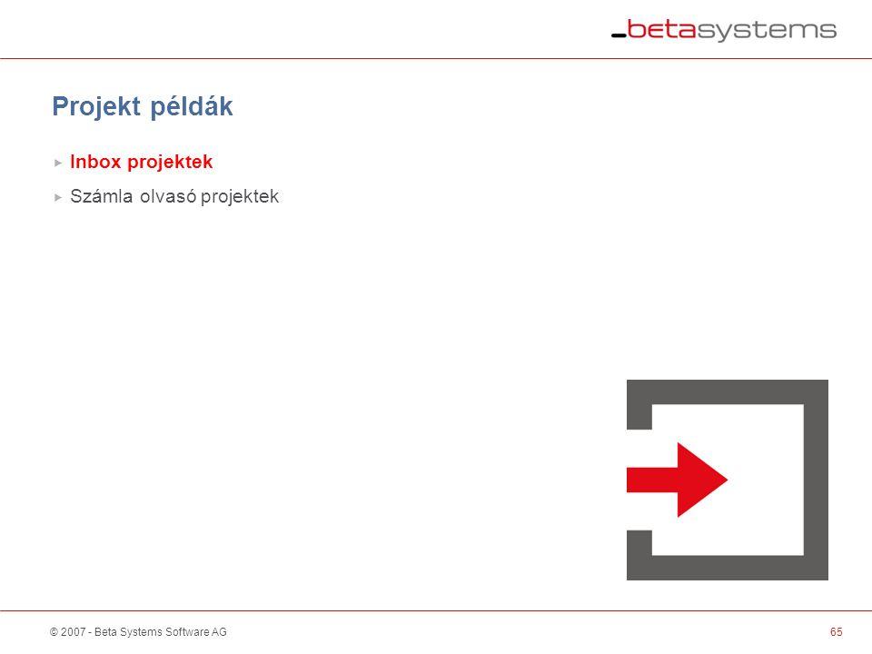 © 2007 - Beta Systems Software AG65 Scanner / Sorter Projekt példák  Inbox projektek  Számla olvasó projektek