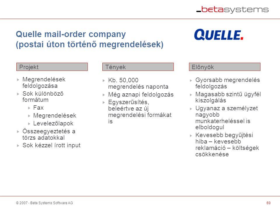 © 2007 - Beta Systems Software AG Quelle mail-order company (postai úton történő megrendelések) Projekt ElőnyökTények Megrendelések feldolgozása Sok különböző formátum Fax Megrendelések Levelezőlapok Összeegyeztetés a törzs adatokkal Sok kézzel írott input Kb.