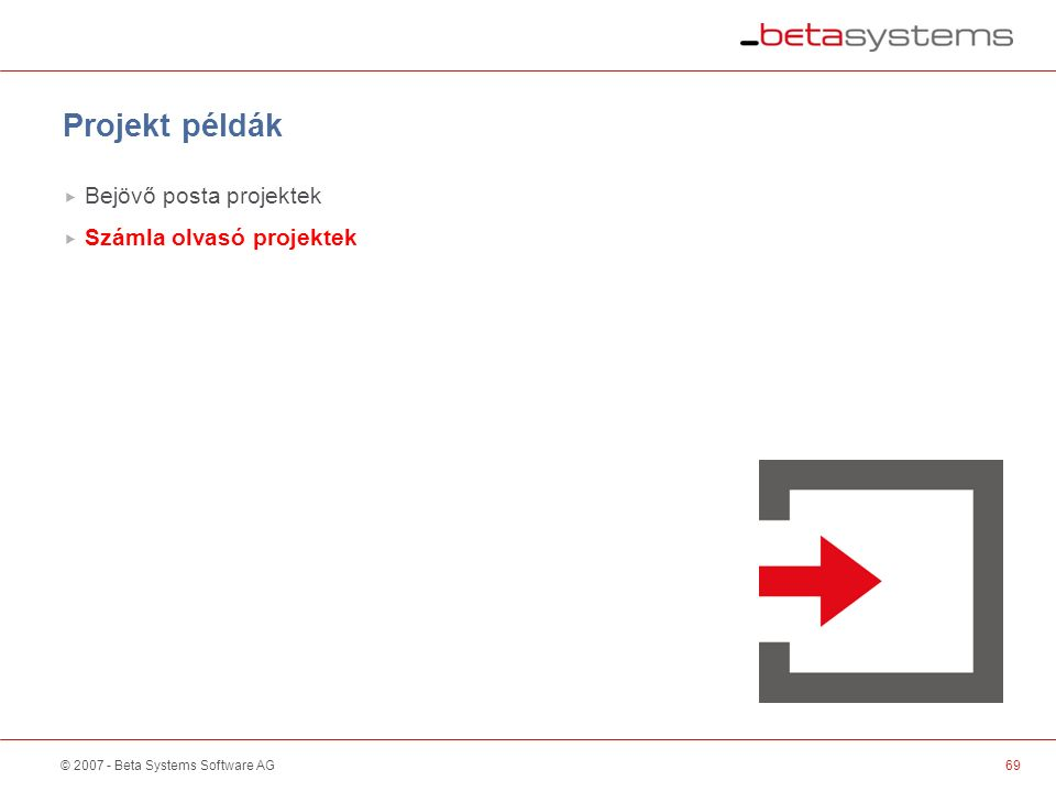 © 2007 - Beta Systems Software AG69 Scanner / Sorter Projekt példák  Bejövő posta projektek  Számla olvasó projektek