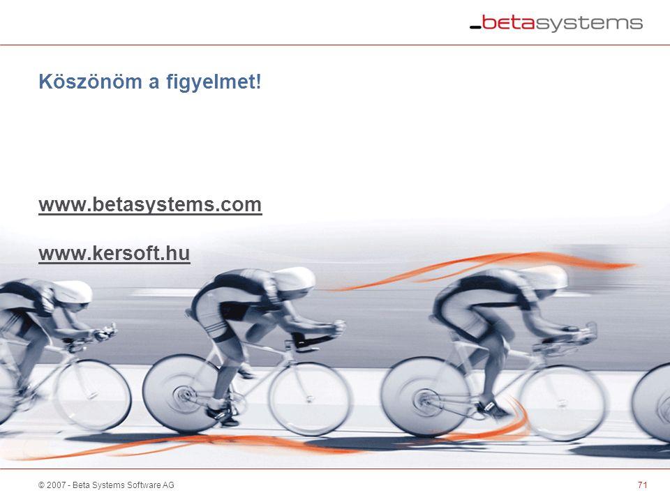 © 2007 - Beta Systems Software AG Köszönöm a figyelmet.