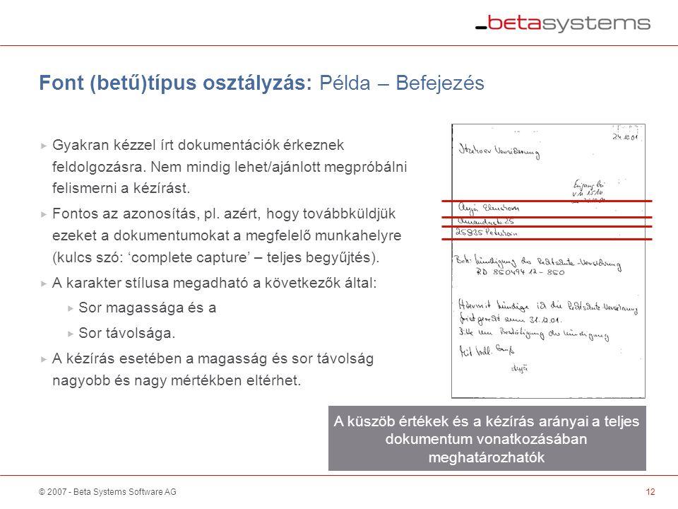 © 2007 - Beta Systems Software AG Font (betű)típus osztályzás: Példa – Befejezés  Gyakran kézzel írt dokumentációk érkeznek feldolgozásra.