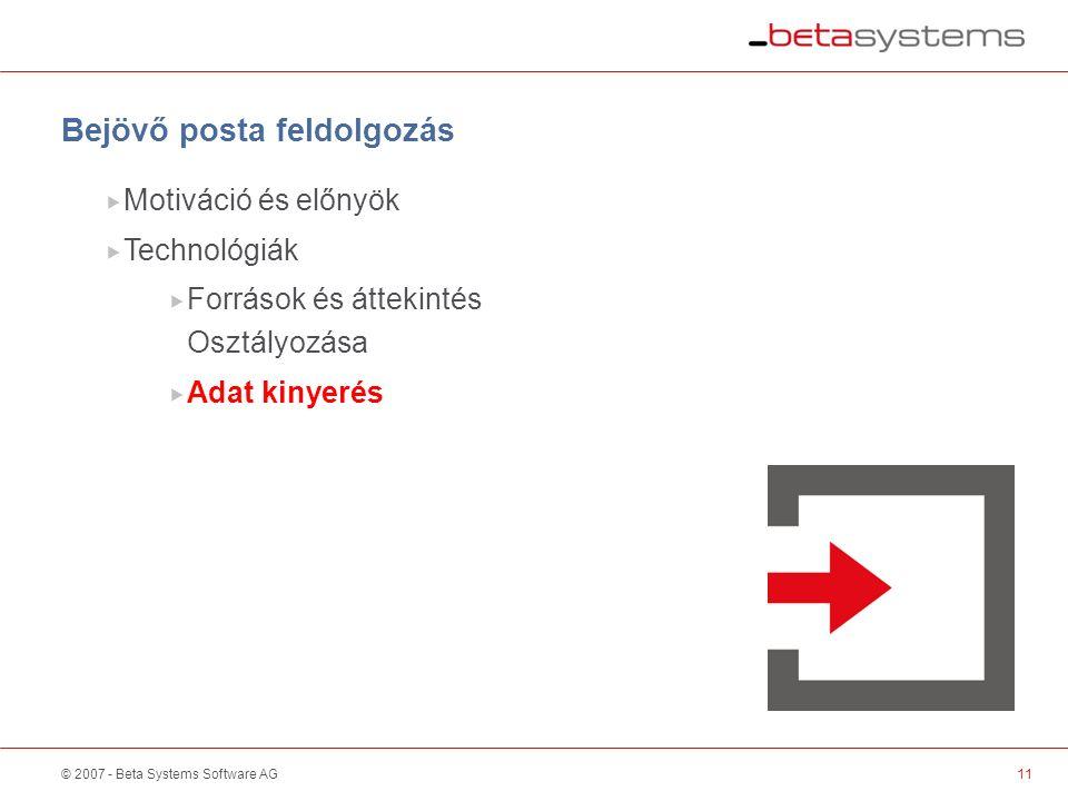 © 2007 - Beta Systems Software AG11  Motiváció és előnyök  Technológiák  Források és áttekintés Osztályozása  Adat kinyerés Bejövő posta feldolgozás