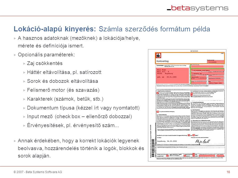 © 2007 - Beta Systems Software AG Lokáció-alapú kinyerés: Számla szerződés formátum példa  A hasznos adatoknak (mezőknek) a lokációja/helye, mérete és definíciója ismert.