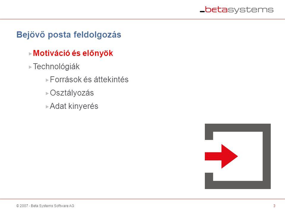 © 2007 - Beta Systems Software AG Bejövő posta feldolgozás 3  Motiváció és előnyök  Technológiák  Források és áttekintés  Osztályozás  Adat kinyerés