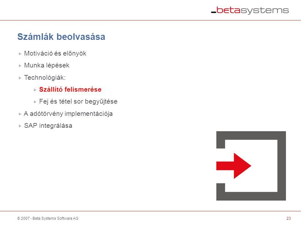 © 2007 - Beta Systems Software AG23 Scanner / Sorter Számlák beolvasása  Motiváció és előnyök  Munka lépések  Technológiák:  Szállító felismerése  Fej és tétel sor begyűjtése  A adótörvény implementációja  SAP integrálása