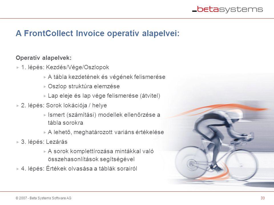 © 2007 - Beta Systems Software AG A FrontCollect Invoice operatív alapelvei: Operatív alapelvek:  1.