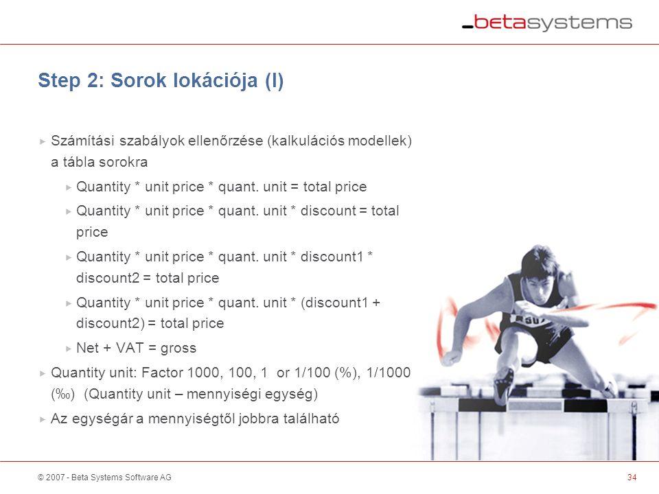 © 2007 - Beta Systems Software AG Step 2: Sorok lokációja (I)  Számítási szabályok ellenőrzése (kalkulációs modellek) a tábla sorokra  Quantity * unit price * quant.