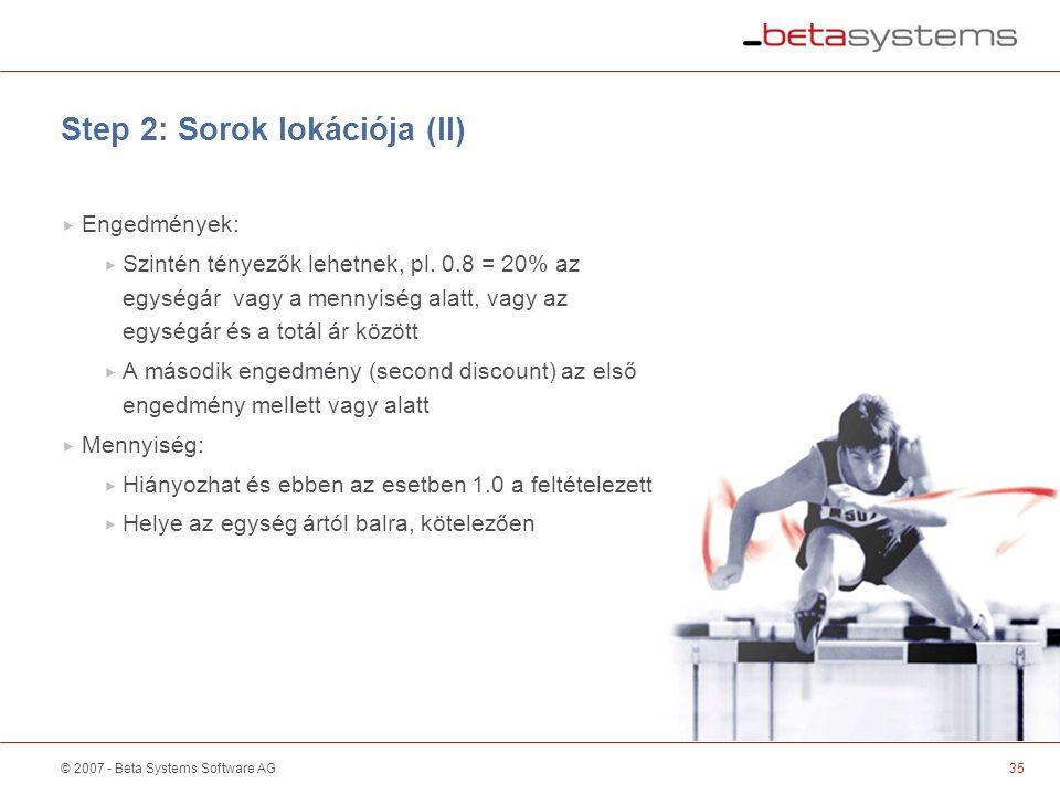 © 2007 - Beta Systems Software AG Step 2: Sorok lokációja (II)  Engedmények:  Szintén tényezők lehetnek, pl.
