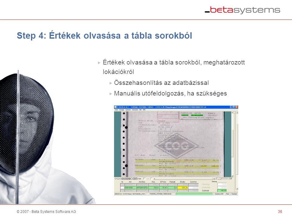 © 2007 - Beta Systems Software AG Step 4: Értékek olvasása a tábla sorokból  Értékek olvasása a tábla sorokból, meghatározott lokációkról  Összehasonlítás az adatbázissal  Manuális utófeldolgozás, ha szükséges 36
