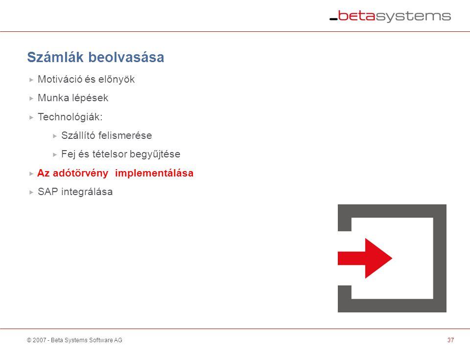 © 2007 - Beta Systems Software AG37 Scanner / Sorter Számlák beolvasása  Motiváció és előnyök  Munka lépések  Technológiák:  Szállító felismerése  Fej és tételsor begyűjtése  Az adótörvény implementálása  SAP integrálása