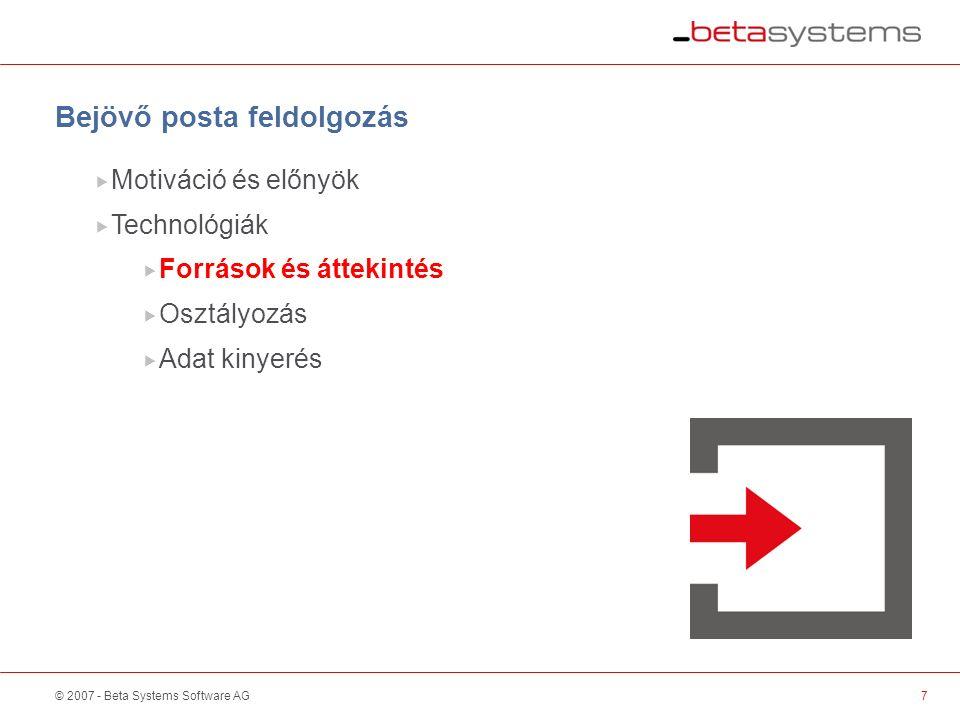 © 2007 - Beta Systems Software AG7  Motiváció és előnyök  Technológiák  Források és áttekintés  Osztályozás  Adat kinyerés Bejövő posta feldolgozás