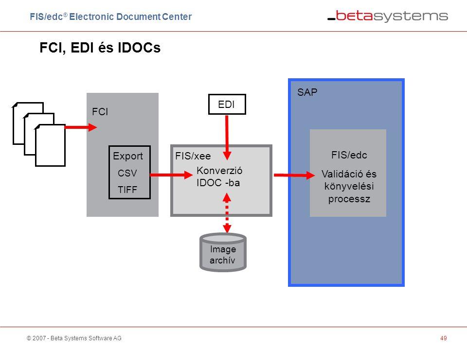© 2007 - Beta Systems Software AG49 FCI, EDI és IDOCs FCI Export CSV TIFF FIS/xee Konverzió IDOC -ba Image archív EDI SAP FIS/edc Validáció és könyvelési processz FIS/edc ® Electronic Document Center