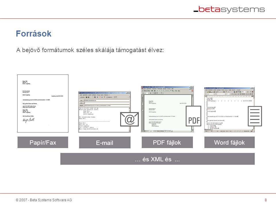 © 2007 - Beta Systems Software AG Források A bejövő formátumok széles skálája támogatást élvez: Papír/Fax … és XML és...