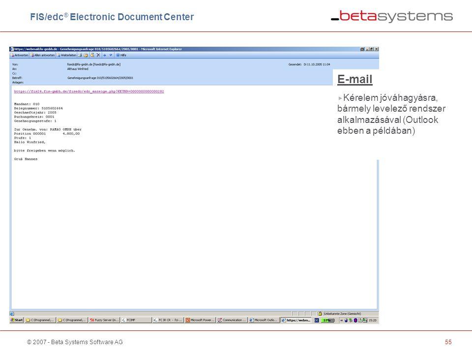 © 2007 - Beta Systems Software AG55 E-mail  Kérelem jóváhagyásra, bármely levelező rendszer alkalmazásával (Outlook ebben a példában) FIS/edc ® Electronic Document Center