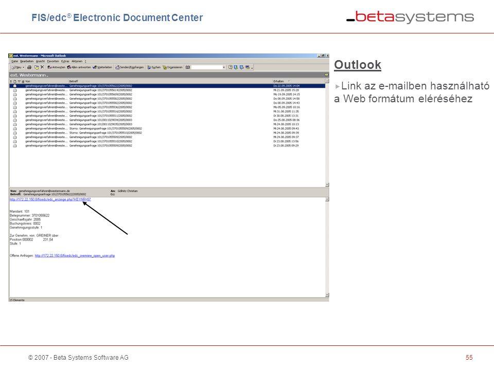 © 2007 - Beta Systems Software AG55 Outlook  Link az e-mailben használható a Web formátum eléréséhez FIS/edc ® Electronic Document Center