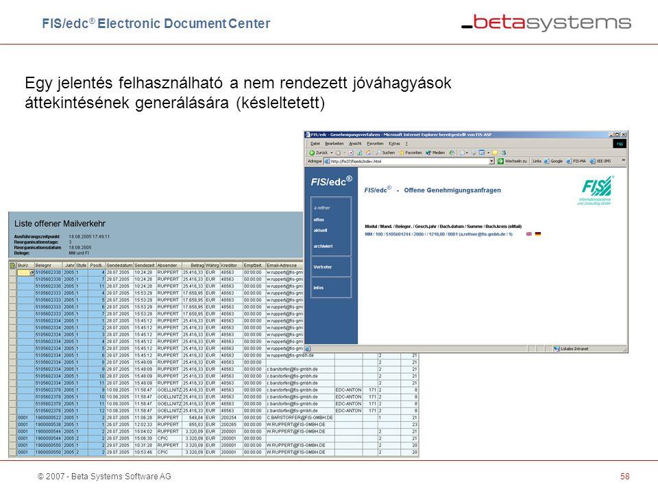 © 2007 - Beta Systems Software AG58 Egy jelentés felhasználható a nem rendezett jóváhagyások áttekintésének generálására (késleltetett) FIS/edc ® Electronic Document Center