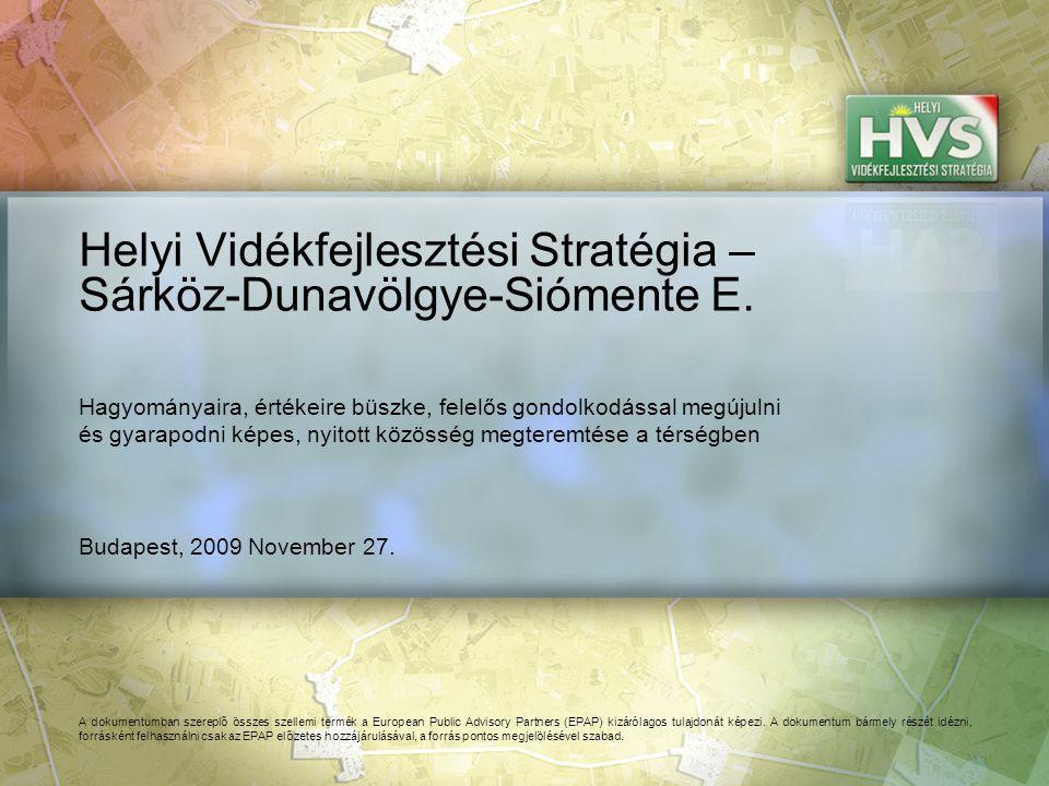 Budapest, 2009 November 27. Helyi Vidékfejlesztési Stratégia – Sárköz-Dunavölgye-Siómente E. A dokumentumban szereplő összes szellemi termék a Europea